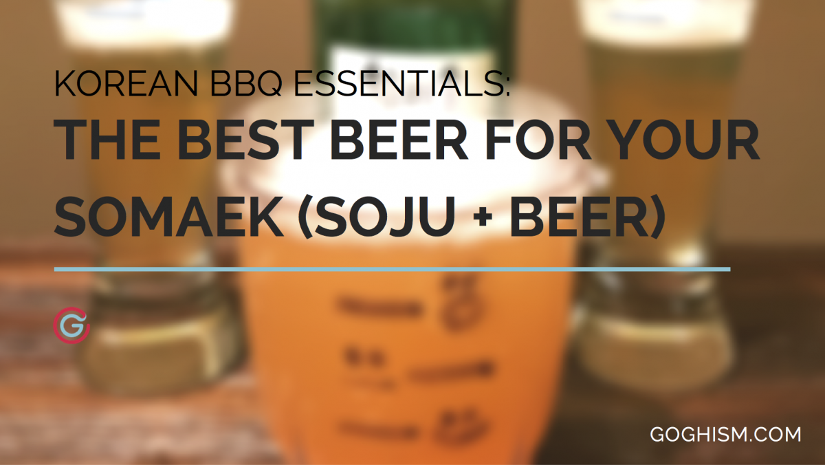 Korean BBQ Essentials: The Best Beer for your Somaek (Soju + Beer)