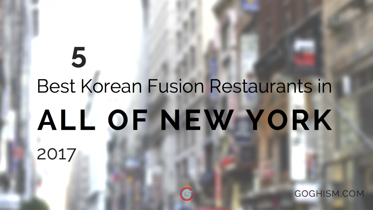 The 5 Best Korean Fusion Restaurants in ALL of New York [2019]